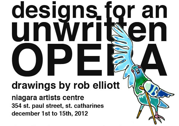 Designs for an Unwritten Opera Drawings by Rob Elliott Dennis Tourbin Gallery Niagara Artists Centre 354 Saint Paul Street, St. Catharines, Ontario http://www.nac.org